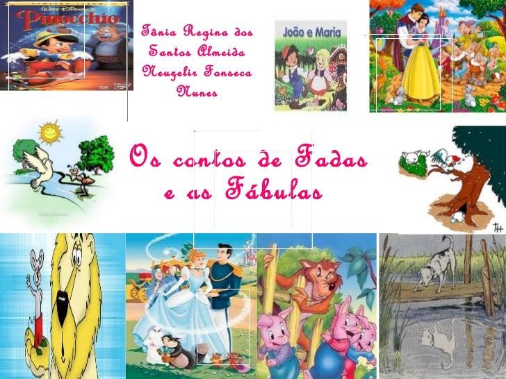 Tânia Regina dos Santos Almeida Neuzelir Fonseca Nunes Os contos de Fadas e as Fábulas