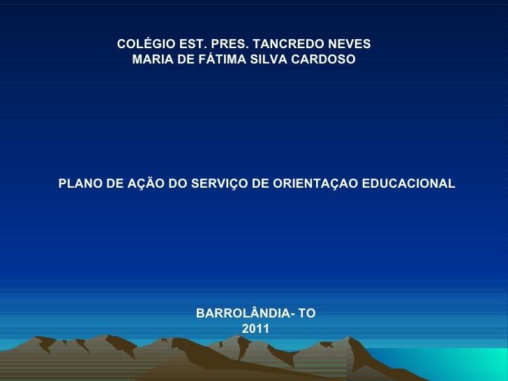 COLÉGIO EST. PRES. TANCREDO NEVES MARIA DE FÁTIMA SILVA CARDOSO PLANO DE AÇÃO DO SERVIÇO DE ORIENTAÇAO EDUCACIONAL BARROLÂ...