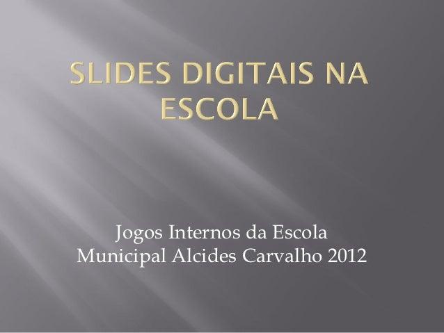 Jogos Internos da EscolaMunicipal Alcides Carvalho 2012