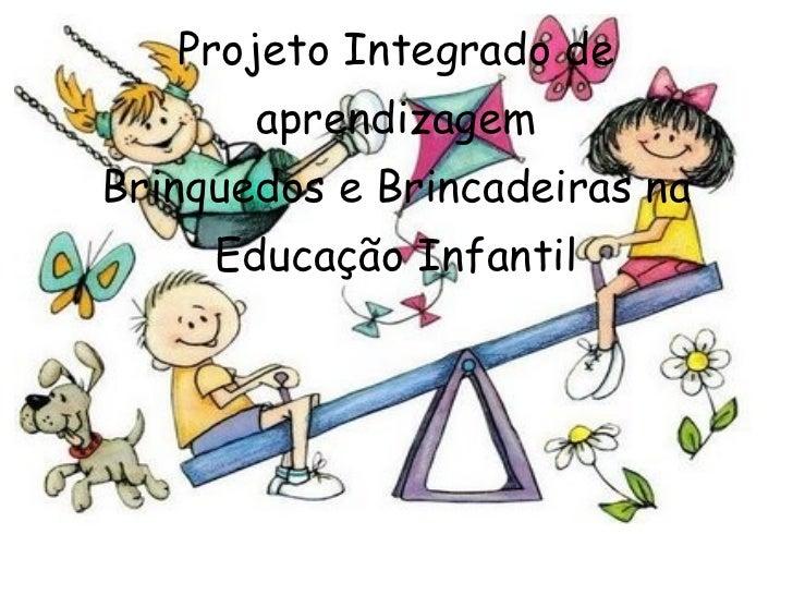 Projeto Integrado de       aprendizagemBrinquedos e Brincadeiras na     Educação Infantil