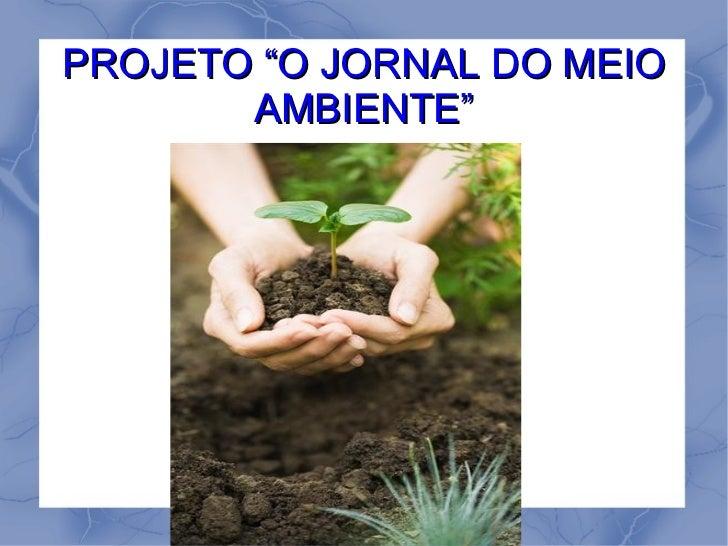 "PROJETO ""O JORNAL DO MEIO AMBIENTE"""