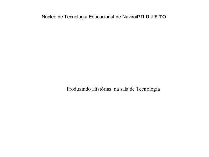 Nucleo de Tecnologia Educacional de Navirai PROJETO Produzindo Histórias  na sala de Tecnologia