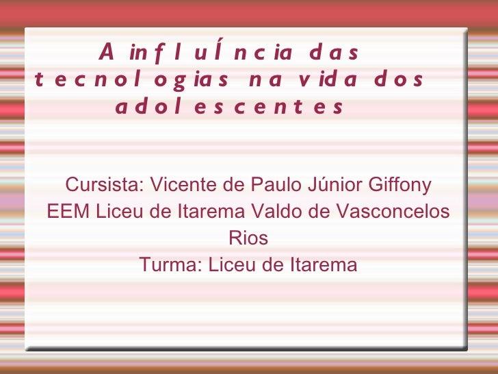A in f l u ê n c ia d a st e c n o l o g ia s n a v id a d o s        adol es c ent es  Cursista: Vicente de Paulo Júnior ...