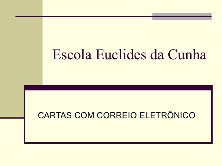 Escola Euclides da Cunha CARTAS COM CORREIO ELETRÔNICO