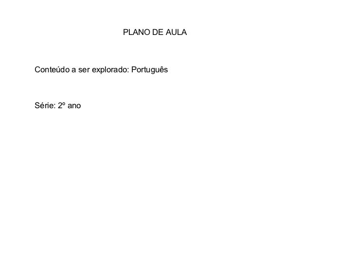 PLANO DE AULA Conteúdo a ser explorado: Português Série: 2º ano
