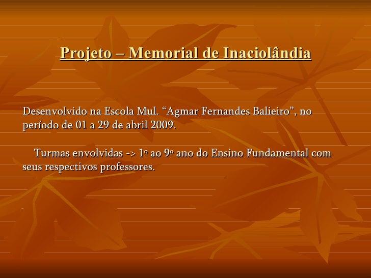 """Projeto – Memorial de Inaciolândia Desenvolvido na Escola Mul. """"Agmar Fernandes Balieiro"""", no período de 01 a 29 de abril ..."""