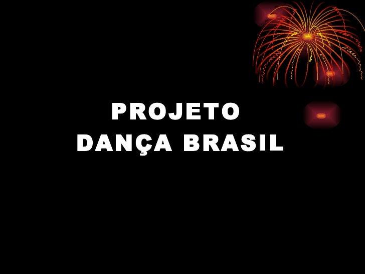PROJETO  DANÇA BRASIL