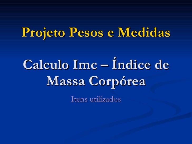Projeto Pesos e Medidas Calculo Imc – Índice de Massa Corpórea Itens utilizados