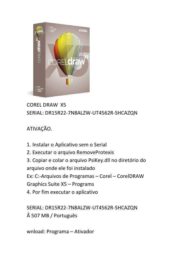 COREL DRAW X5 SERIAL: DR15R22-7N8ALZW-UT4562R-SHCAZQN  ATIVAÇÃO.  1. Instalar o Aplicativo sem o Serial 2. Executar o arqu...