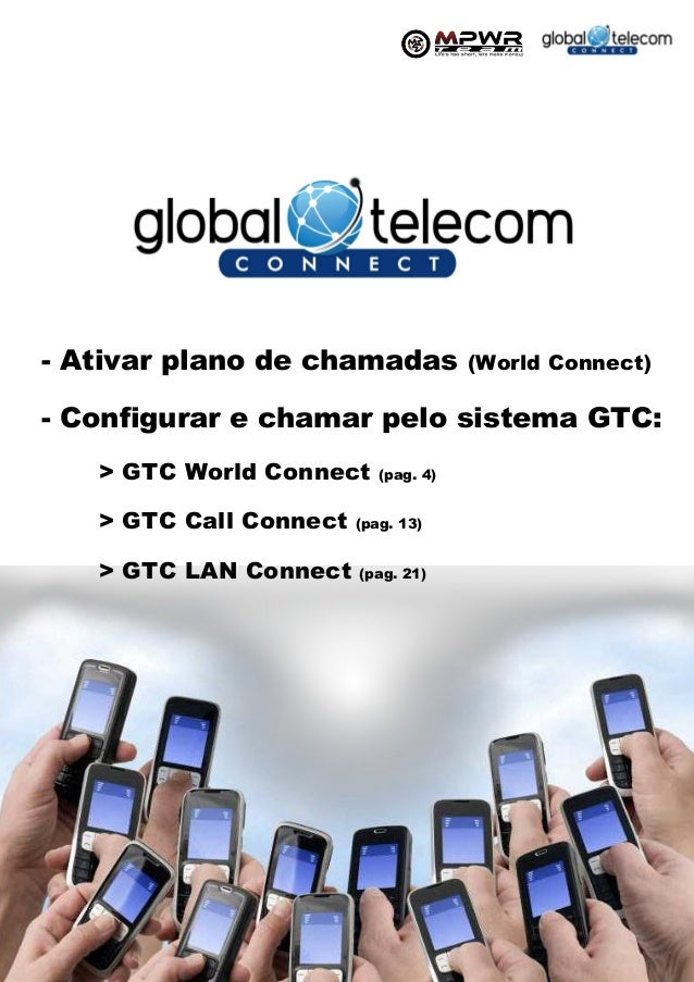 - Ativar plano de chamadas              (World Connect)- Configurar e chamar pelo sistema GTC:     > GTC World Connect    ...