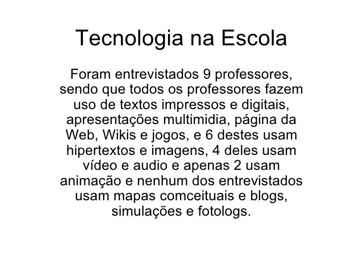 Tecnologia na Escola  Foram entrevistados 9 professores,sendo que todos os professores fazem  uso de textos impressos e di...