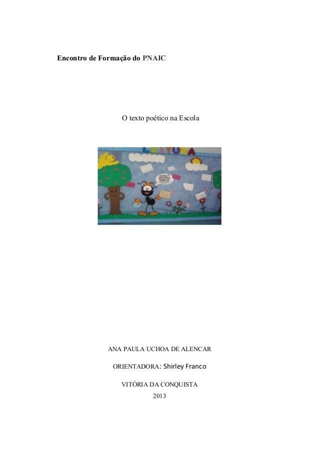 Encontro de Formação do PNAIC O texto poético na Escola ANA PAULA UCHOA DE ALENCAR ORIENTADORA: Shirley Franco VITÓRIA DA ...