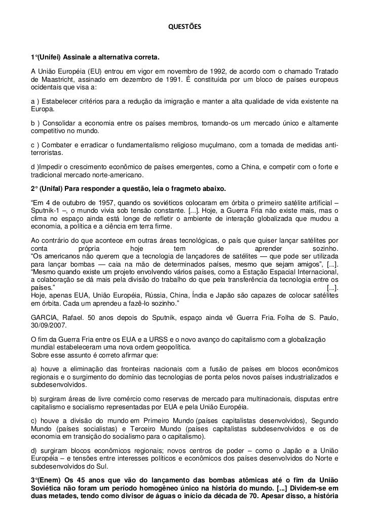 QUESTÕES1°(Unifei) Assinale a alternativa correta.A União Européia (EU) entrou em vigor em novembro de 1992, de acordo com...