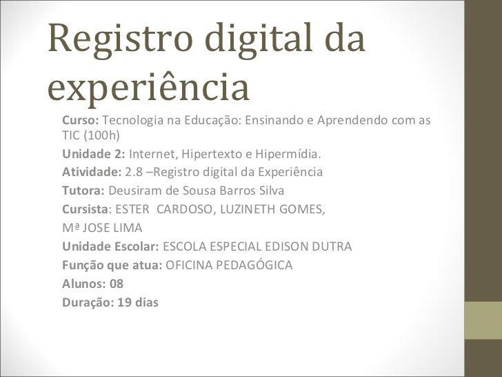 Registro digital daexperiênciaCurso: Tecnologia na Educação: Ensinando e Aprendendo com asTIC (100h)Unidade 2: Internet, H...