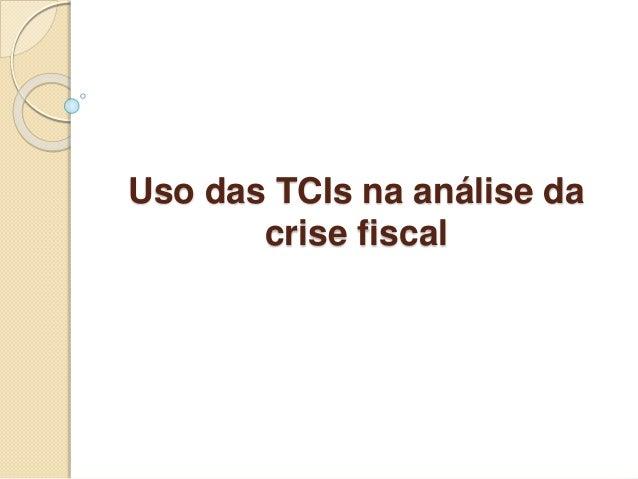 Uso das TCIs na análise da crise fiscal
