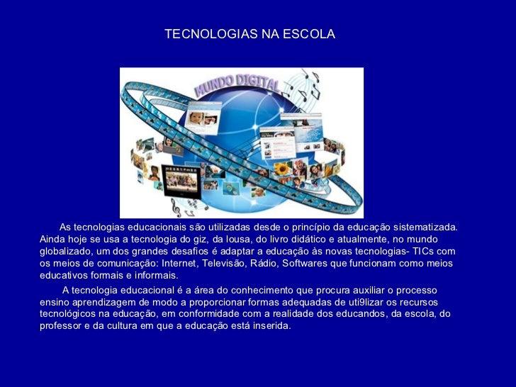 As tecnologias educacionais são utilizadas desde o princípio da educação sistematizada. Ainda hoje se usa a tecnologia do ...