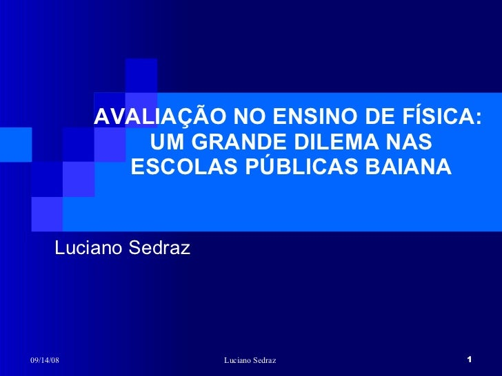 AVALIAÇÃO NO ENSINO DE FÍSICA:  UM GRANDE DILEMA NAS ESCOLAS PÚBLICAS BAIANA Luciano Sedraz