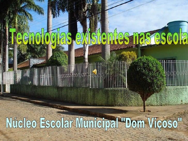 """Tecnologias existentes nas escola Núcleo Escolar Municipal """"Dom Viçoso"""""""