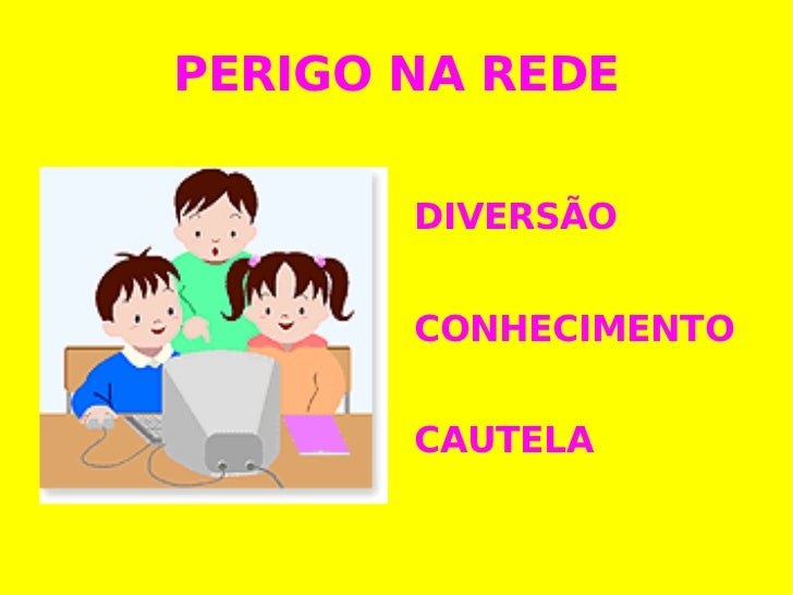 PERIGO NA REDE <ul><li>DIVERSÃO </li></ul><ul><li>CONHECIMENTO </li></ul><ul><li>CAUTELA </li></ul>