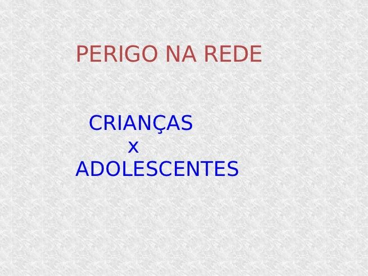 PERIGO NA REDE CRIANÇAS x ADOLESCENTES