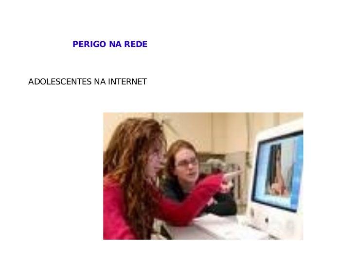 PERIGO NA REDE  ADOLESCENTES NA INTERNET