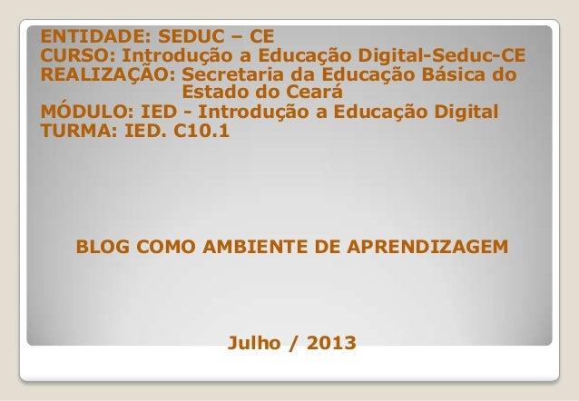 ENTIDADE: SEDUC – CE CURSO: Introdução a Educação Digital-Seduc-CE REALIZAÇÃO: Secretaria da Educação Básica do Estado do ...