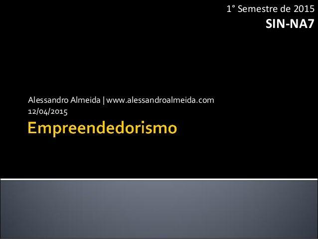 AlessandroAlmeida | www.alessandroalmeida.com 12/04/2015 1° Semestre de 2015 SIN-NA7