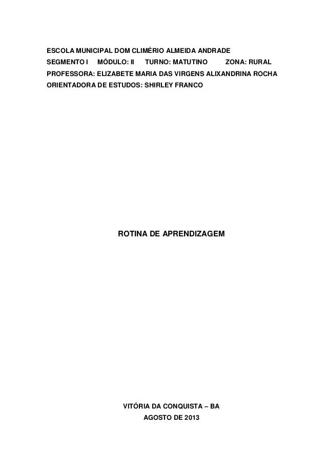 ESCOLA MUNICIPAL DOM CLIMÉRIO ALMEIDA ANDRADE SEGMENTO I MÓDULO: II TURNO: MATUTINO ZONA: RURAL PROFESSORA: ELIZABETE MARI...