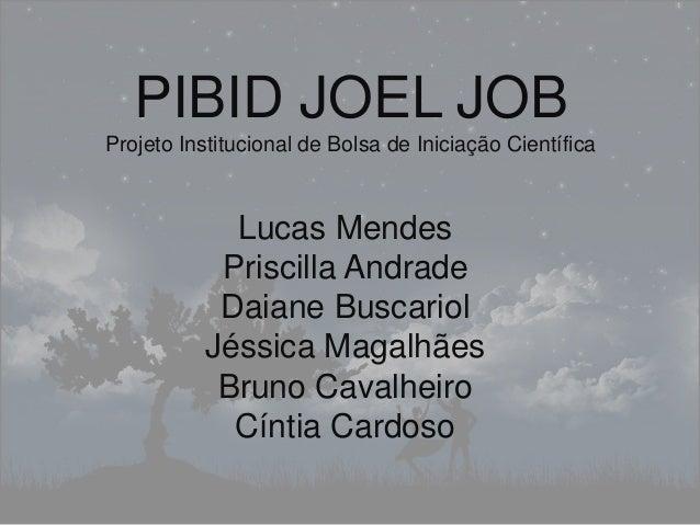 PIBID JOEL JOBProjeto Institucional de Bolsa de Iniciação Científica            Lucas Mendes           Priscilla Andrade  ...