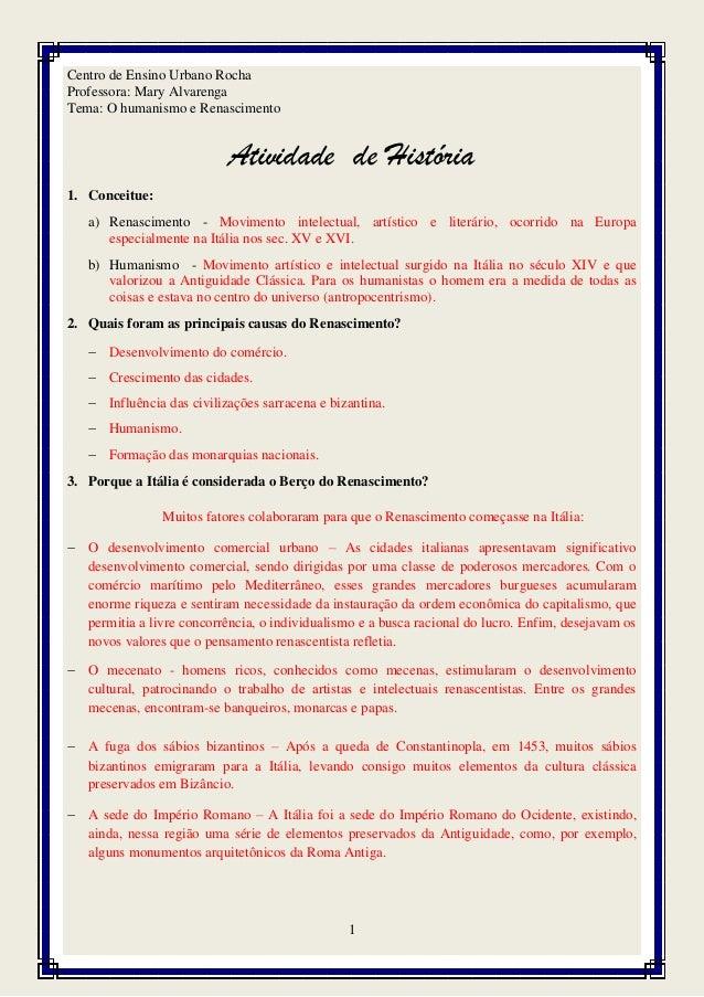 1 Centro de Ensino Urbano Rocha Professora: Mary Alvarenga Tema: O humanismo e Renascimento Atividade de História 1. Conce...