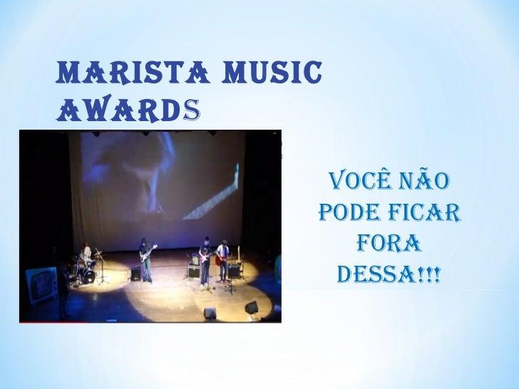 Marista Musicawards       2012             Você não            pode ficar               fora             dessa!!!