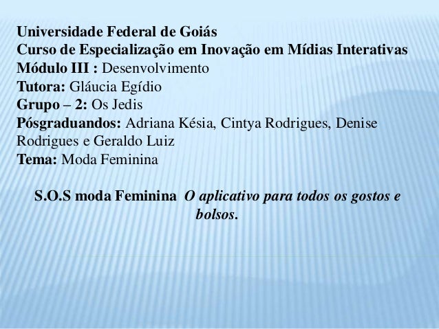 Universidade Federal de Goiás Curso de Especialização em Inovação em Mídias Interativas Módulo III : Desenvolvimento Tutor...