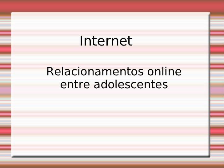 Relacionamentos online entre adolescentes Internet