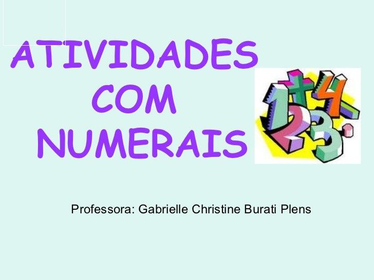 ATIVIDADES  COM  NUMERAIS Professora: Gabrielle Christine Burati Plens