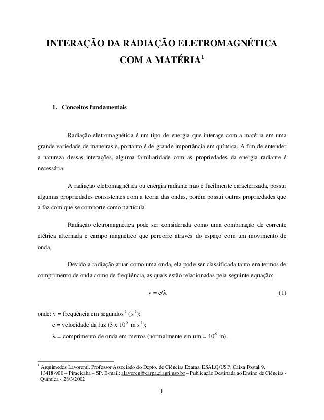 1 INTERAÇÃO DA RADIAÇÃO ELETROMAGNÉTICA COM A MATÉRIA1 1. Conceitos fundamentais Radiação eletromagnética é um tipo de ene...