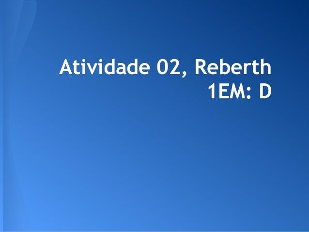 Atividade 02, Reberth 1EM: D