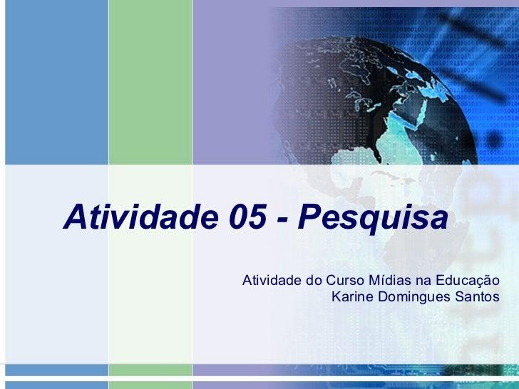 Atividade 05 - Pesquisa Atividade do Curso Mídias na Educação Karine Domingues Santos