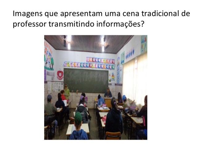 Imagens que apresentam uma cena tradicional de professor transmitindo informações?