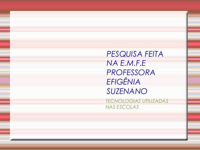PESQUISA FEITA NA E.M.F.E PROFESSORA EFIGÊNIA SUZENANO TECNOLOGIAS UTILIZADAS NAS ESCOLAS