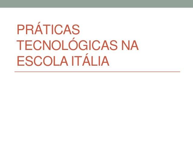 PRÁTICAS TECNOLÓGICAS NA ESCOLA ITÁLIA