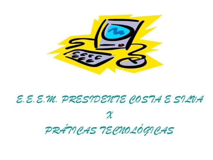 E.E.E.M. PRESIDENTE COSTA E SILVA X PRÁTICAS TECNOLÓGICAS