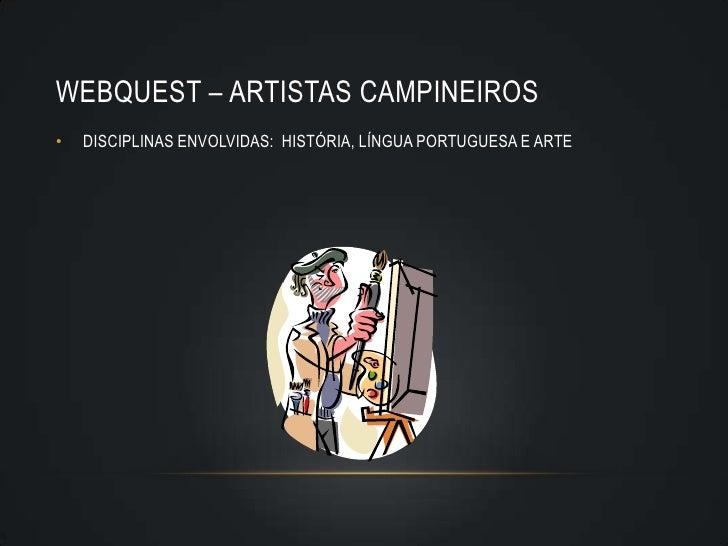 WEBQUEST – ARTISTAS CAMPINEIROS•   DISCIPLINAS ENVOLVIDAS: HISTÓRIA, LÍNGUA PORTUGUESA E ARTE