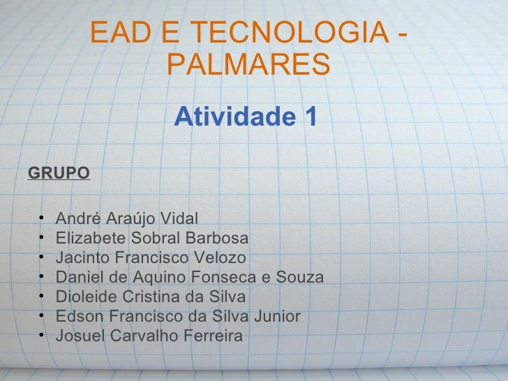 EAD E TECNOLOGIA - PALMARES Atividade 1 <ul><ul><li>André Araújo Vidal </li></ul></ul><ul><ul><li>Elizabete Sobral Barbosa...