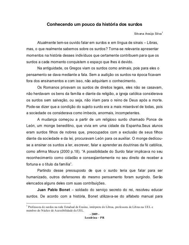 Conhecendo um pouco da história dos surdos Silvana Araújo Silva 1 Atualmente tem-se ouvido falar em surdos e em língua de ...