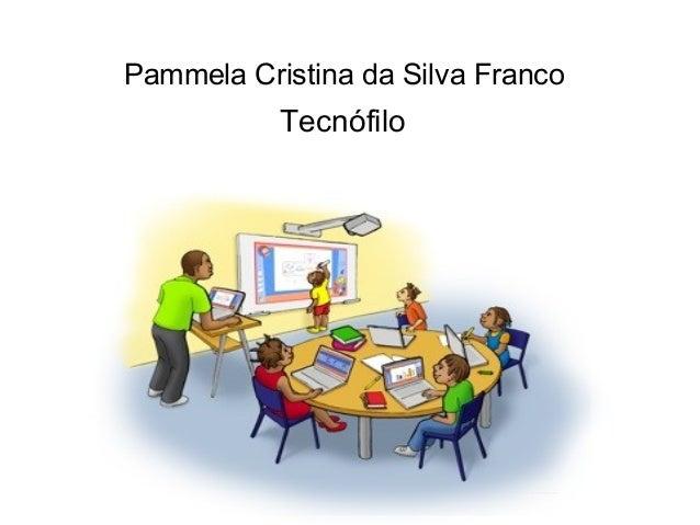 Pammela Cristina da Silva Franco           Tecnófilo