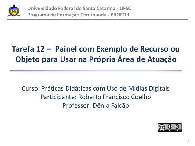 Tarefa 12 – Painel com Exemplo de Recurso ou  Objeto para Usar na Própria Área de Atuação  Curso: Práticas Didáticas com U...