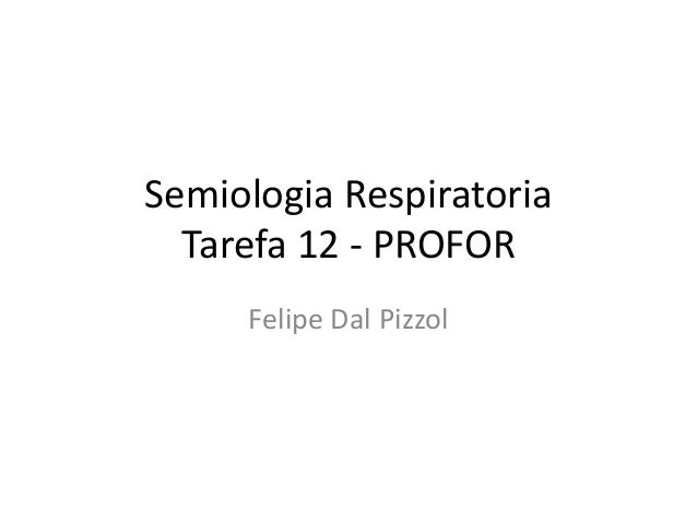 Semiologia Respiratoria  Tarefa 12 - PROFOR  Felipe Dal Pizzol