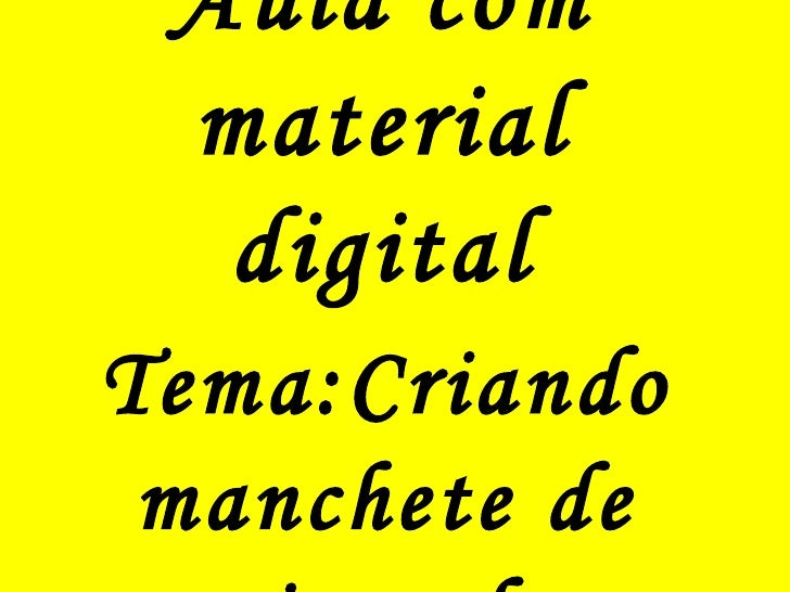 Aula com material digital Tema:Criando manchete de jornal
