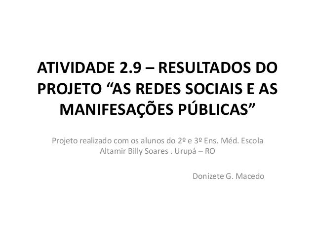 """ATIVIDADE 2.9 – RESULTADOS DO PROJETO """"AS REDES SOCIAIS E AS MANIFESAÇÕES PÚBLICAS"""" Projeto realizado com os alunos do 2º ..."""