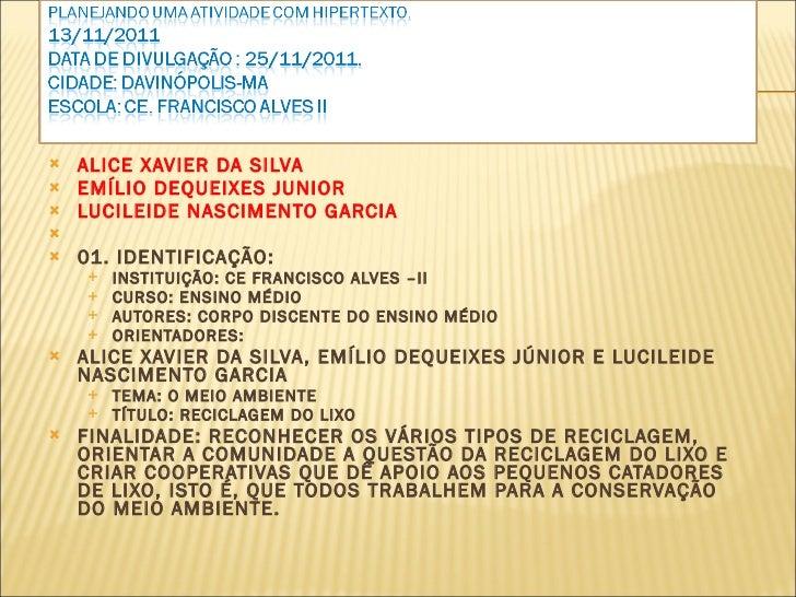 <ul><li>ALICE XAVIER DA SILVA </li></ul><ul><li>EMÍLIO DEQUEIXES JUNIOR </li></ul><ul><li>LUCILEIDE NASCIMENTO GARCIA </li...
